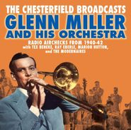 Glenn Miller & His Orchestra, The Chesterfield Broadcasts: Radio Airchecks From 1940-42 (CD)