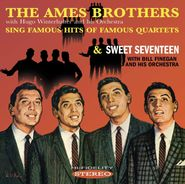 The Ames Brothers, Ames Brothers Sing Famous Hits Of Famous Quartets / Sweet Seventeen (CD)