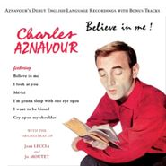 Charles Aznavour, Believe In Me! - Aznavour's Debut English Language Recordings With Bonus Tracks (CD)