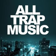 Various Artists, All Trap Music (CD)