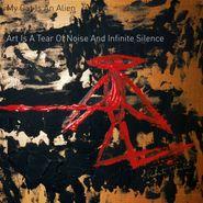 My Cat Is An Alien, Art Is A Tear Of Noise & Infinite Silence (LP)