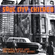 Various Artists, Soul City Chicago: Chicago Labels and the Dawn of Soul Music (CD)