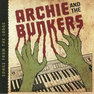 Archie & The Bunkers, Songs From The Lodge (CD)