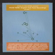 Various Artists, Stick In The Wheel Present - From Here: English Folk Field Recordings Vol. 2 (LP)