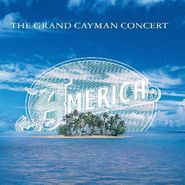 America, The Grand Cayman Concert (CD)