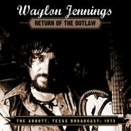 Waylon Jennings, Return Of The Outlaw: The Texas Broadcast, 1973 (CD)