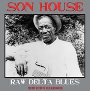 Son House, Raw Delta Blues: The Very Best Of The Delta Blues Master (LP)