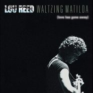 Lou Reed, Waltzing Matilda (Love Has Gone Away) (LP)
