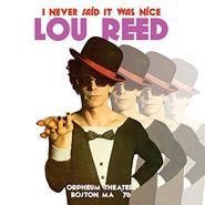 Lou Reed, I Never Said It Was Nice: Orpheum Theater, Boston MA '76 (LP)