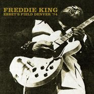 Freddie King, Ebbet's Field Denver '74 (CD)