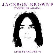 Jackson Browne, Together Again... Live Syracuse '71 (CD)