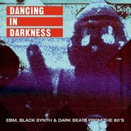 Various Artists, Dancing In Darkness: EBM, Black Synth & Dark Beats From The 80's (LP)
