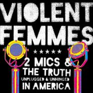 Violent Femmes, Two Mics & The Truth: Unplugged & Unhinged In America (CD)