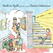 Built To Spill, Built To Spill Plays The Songs Of Daniel Johnston (LP)