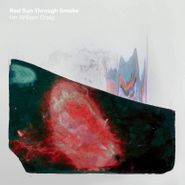 Ian William Craig ‎, Red Sun Through Smoke (LP)