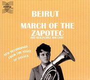 Beirut, March Of The Zapotec (CD)