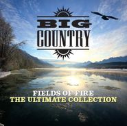 Big Country, Fields Of Fire: Ultimate Collection (CD)
