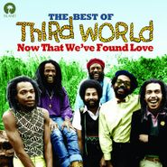 Third World, Now That We've Found Love: The Best Of Third World (CD)