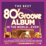 Various Artists, The Best 80s Groove Album In The World...Ever! (CD)