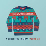 Various Artists, This Warm December: A Brushfire Holiday Vol. 3 (CD)