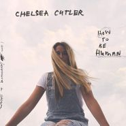 Chelsea Cutler, How To Be Human (CD)