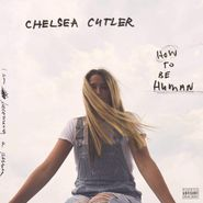 Chelsea Cutler, How To Be Human (LP)