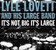 Lyle Lovett & His Large Band, It's Not Big It's Large (CD)