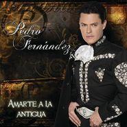 Pedro Fernández, Amarte A La Antigua (CD)