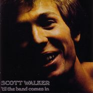 Scott Walker, 'Til The Band Comes In [180 Gram Vinyl] (LP)