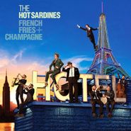 The Hot Sardines, French Fries + Champagne (CD)