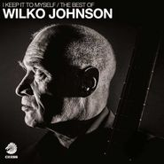 Wilko Johnson, I Keep It To Myself: The Best Of Wilko Johnson (CD)