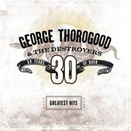 George Thorogood & The Destroyers, Greatest Hits: 30 Years Of Rock (LP)