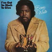 Barry White, I've Got So Much To Give (LP)