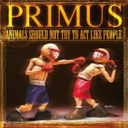 """Primus, Animals Should Not Try To Act Like People EP (12"""")"""