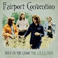 Fairport Convention, Meet Me On The Ledge: The Collection (LP)