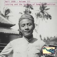 Various Artists, Bali 1928 Vol. III: Lotring & The Sources Of Gamelan Tradition (CD)