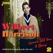 Wilbert Harrison, Gonna Tell You A Story: Complete Singles As & Bs 1953-1962 (CD)