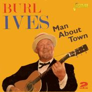 Burl Ives, Man About Town (CD)