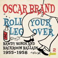 Oscar Brand, Roll Your Leg Over: Bawdy Songs & Backroom Ballads 1955-1958 (CD)