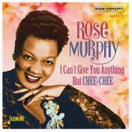 Rose Murphy, I Can't Give You Anything But Chee-Chee (CD)