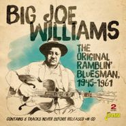 Big Joe Williams, The Original Ramblin' Bluesman, 1945-1961 (CD)