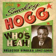 Smokey Hogg, Who's Heah! Selected Singles 1947-1954 (CD)