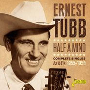 Ernest Tubb, Half A Mind: Complete Singles As & Bs 1955-1958 (CD)