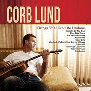 Corb Lund, Things That Can't Be Undone (LP)