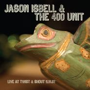 Jason Isbell And The 400 Unit, Live From Twist & Shout 11.16.07 [Record Store Day] (LP)