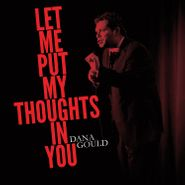Dana Gould, Let Me Put My Thoughts In You (LP)