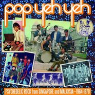 Various Artists, Pop Yeh Yeh - Psychedelic Rock From Singapore & Malaysia 1964-1970: Vol. 1 [Record Store Day] (LP)