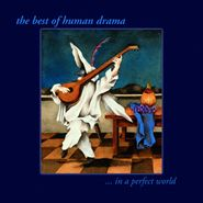 Human Drama, The Best Of Human Drama... In A Perfect World (CD)