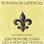 Rhiannon Giddens, Recorded Live At The 2016 New Orleans Jazz & Heritage Festival (CD)