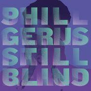 """Phil Gerus, Still Blind (12"""")"""